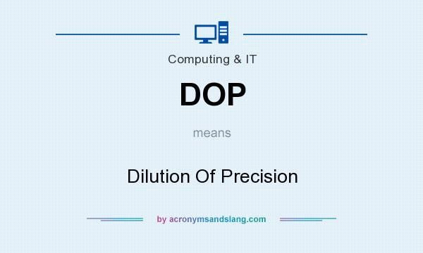 What does DOP mean? It stands for Dilution Of Precision