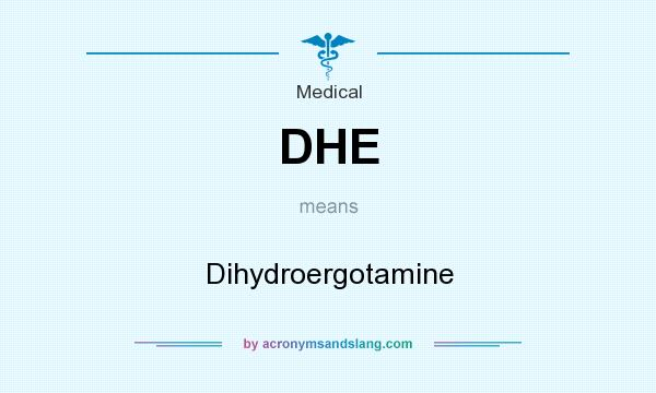 What does DHE mean? It stands for Dihydroergotamine