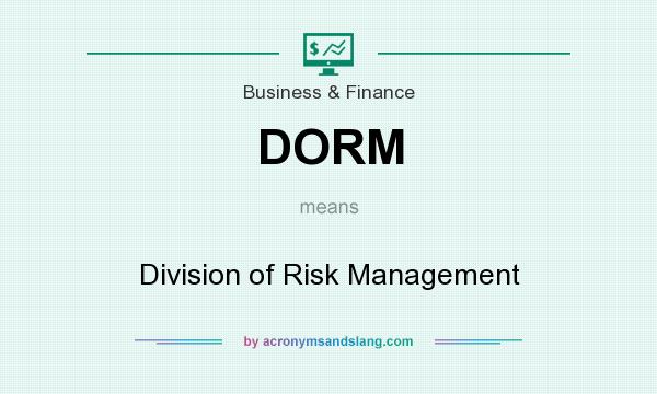What does DORM mean? It stands for Division of Risk Management