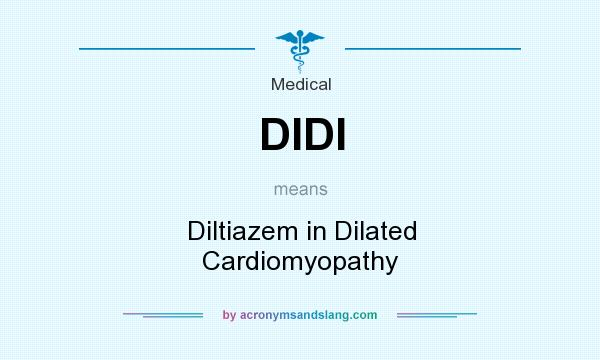 What does DIDI mean? It stands for Diltiazem in Dilated Cardiomyopathy