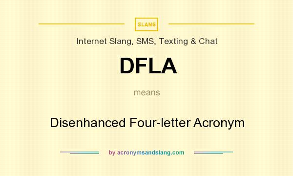 What does DFLA mean? It stands for Disenhanced Four-letter Acronym