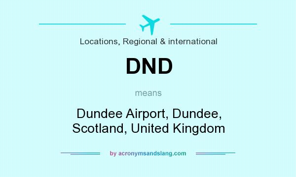 What does DND mean? It stands for Dundee Airport, Dundee, Scotland, United Kingdom