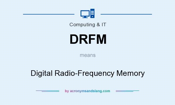 What does DRFM mean? It stands for Digital Radio-Frequency Memory