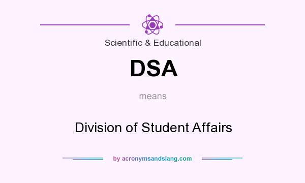 What does DSA mean? It stands for Division of Student Affairs