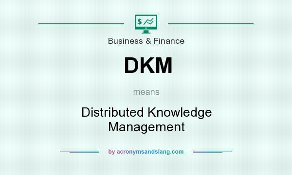 What does DKM mean? It stands for Distributed Knowledge Management