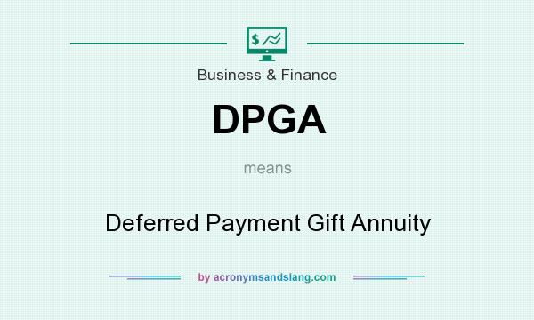 What does DPGA mean? It stands for Deferred Payment Gift Annuity