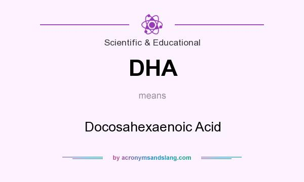 What does DHA mean? It stands for Docosahexaenoic Acid