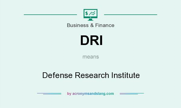 What does DRI mean? It stands for Defense Research Institute