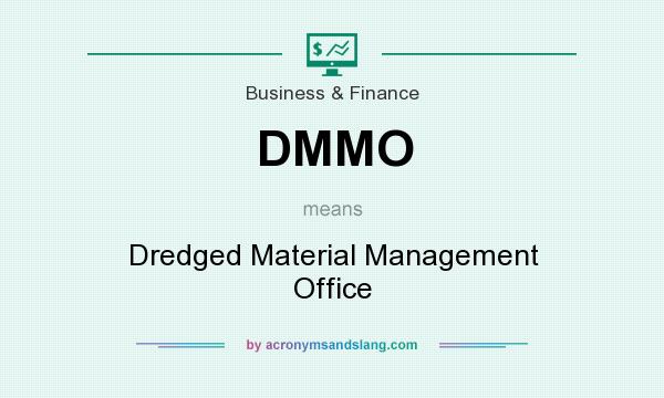 What does DMMO mean? It stands for Dredged Material Management Office