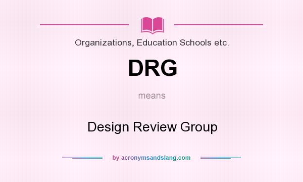 What does DRG mean? It stands for Design Review Group
