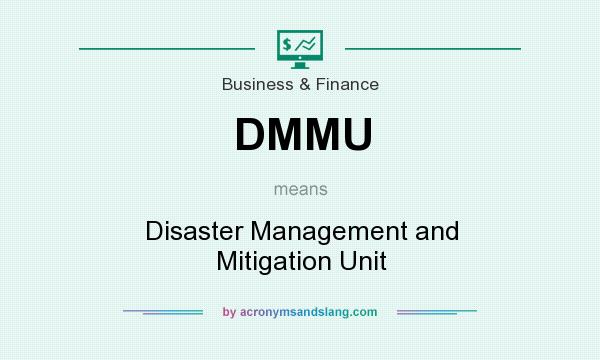 What does DMMU mean? It stands for Disaster Management and Mitigation Unit