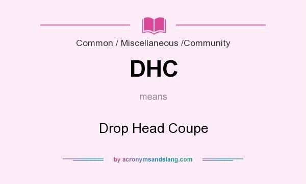 What does DHC mean? It stands for Drop Head Coupe