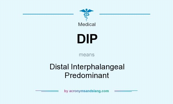 What does DIP mean? It stands for Distal Interphalangeal Predominant