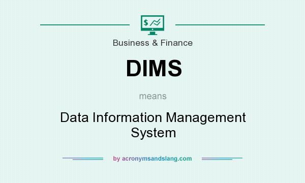 What does DIMS mean? It stands for Data Information Management System