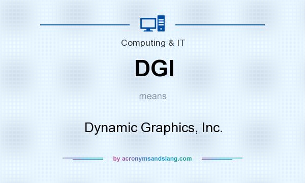 What does DGI mean? It stands for Dynamic Graphics, Inc.