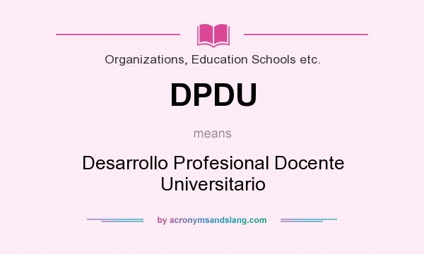 What does DPDU mean? It stands for Desarrollo Profesional Docente Universitario