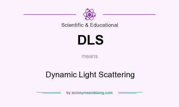 What does DLS mean? It stands for Dynamic Light Scattering