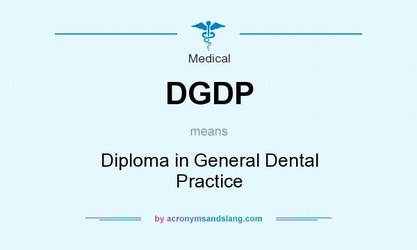 What does DGDP mean? It stands for Diploma in General Dental Practice