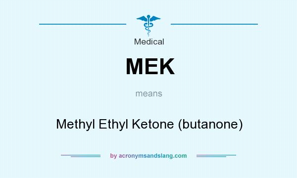 What does MEK mean? It stands for Methyl Ethyl Ketone (butanone)