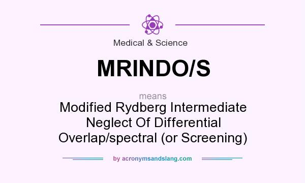 What does MRINDO/S mean? It stands for Modified Rydberg Intermediate Neglect Of Differential Overlap/spectral (or Screening)