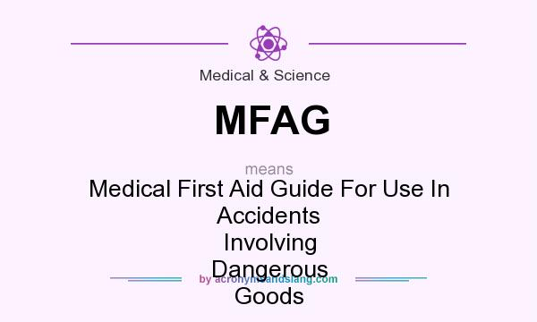 What does MFAG mean? It stands for Medical First Aid Guide For Use In Accidents Involving Dangerous Goods