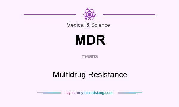 What does MDR mean? It stands for Multidrug Resistance