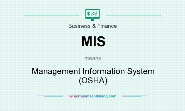 What does MIS mean? It stands for Management Information System (OSHA)