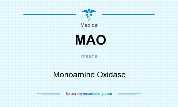 What does MAO mean? It stands for Monoamine Oxidase