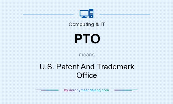 What does PTO mean? It stands for U.S. Patent And Trademark Office