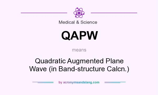 What does QAPW mean? It stands for Quadratic Augmented Plane Wave (in Band-structure Calcn.)