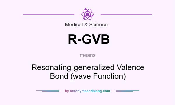 What does R-GVB mean? It stands for Resonating-generalized Valence Bond (wave Function)