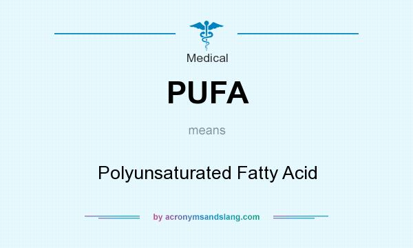 What does PUFA mean? It stands for Polyunsaturated Fatty Acid