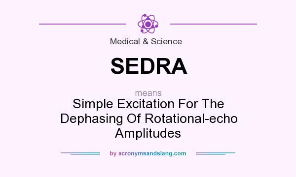 What does SEDRA mean? It stands for Simple Excitation For The Dephasing Of Rotational-echo Amplitudes