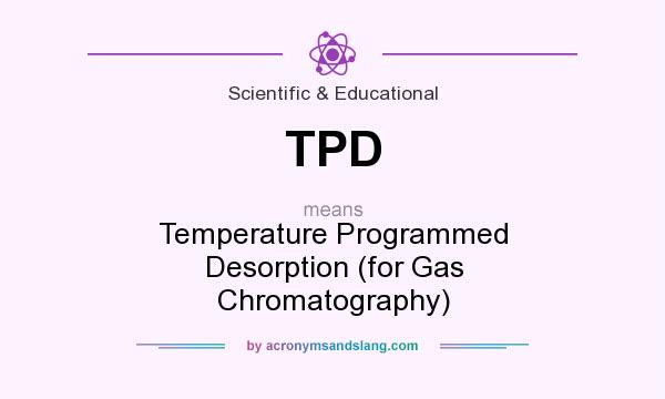 What does TPD mean? It stands for Temperature Programmed Desorption (for Gas Chromatography)