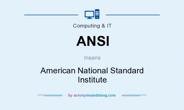 What does ANSI mean? It stands for American National Standard Institute