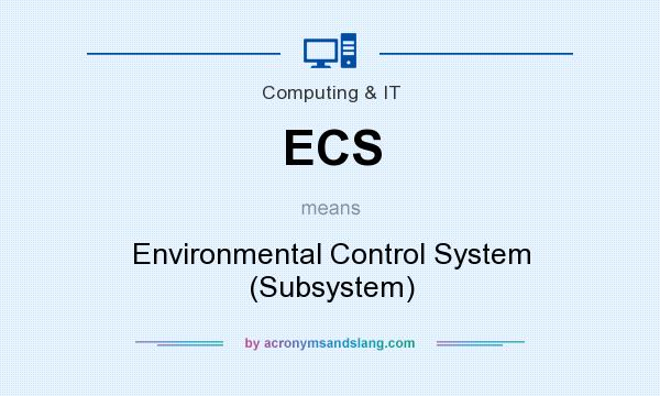 What does ECS mean? It stands for Environmental Control System (Subsystem)