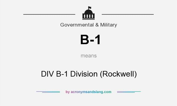 What does B-1 mean? It stands for DIV B-1 Division (Rockwell)