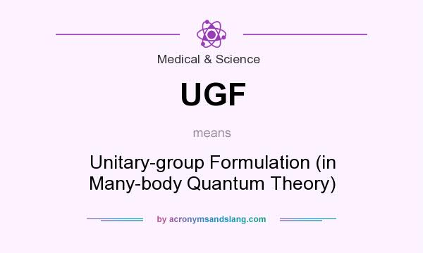 What does UGF mean? It stands for Unitary-group Formulation (in Many-body Quantum Theory)