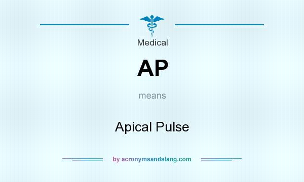 What does AP mean? It stands for Apical Pulse