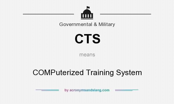 What does CTS mean? It stands for COMPuterized Training System