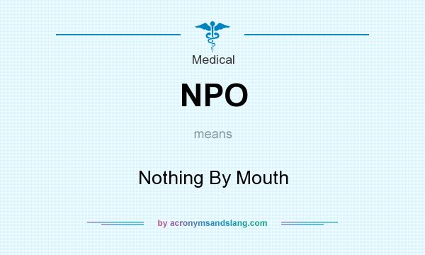 What does NPO mean? It stands for Nothing By Mouth