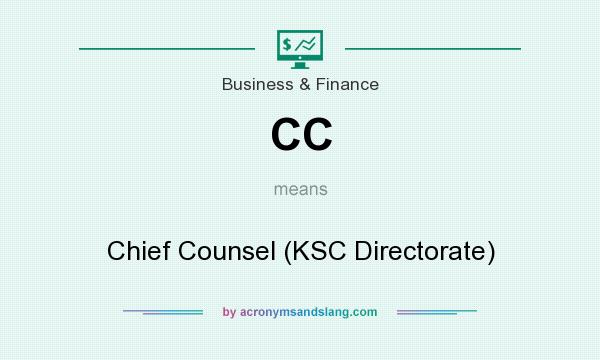 What does CC mean? It stands for Chief Counsel (KSC Directorate)