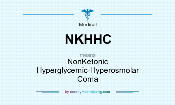 What does NKHHC mean? It stands for NonKetonic Hyperglycemic-Hyperosmolar Coma