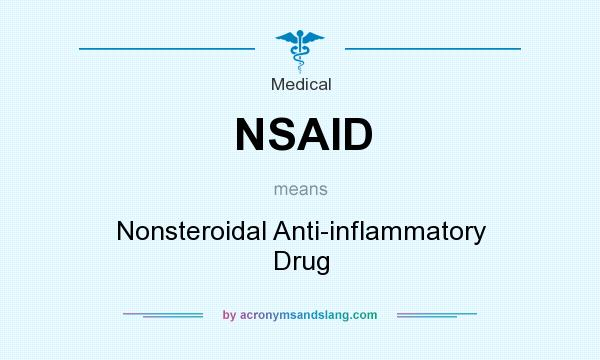 What does NSAID mean? It stands for Nonsteroidal Anti-inflammatory Drug