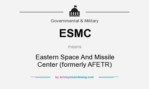 What does ESMC mean? It stands for Eastern Space And Missile Center (formerly AFETR)