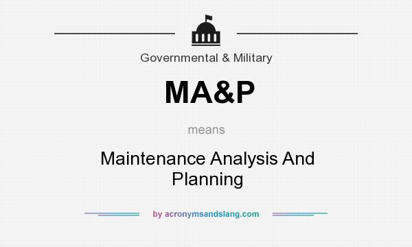 What does MA&P mean? It stands for Maintenance Analysis And Planning