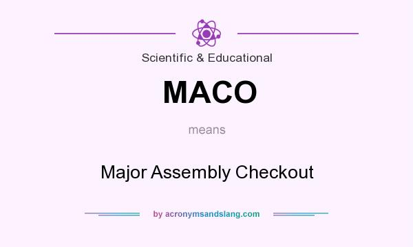 What does MACO mean? It stands for Major Assembly Checkout