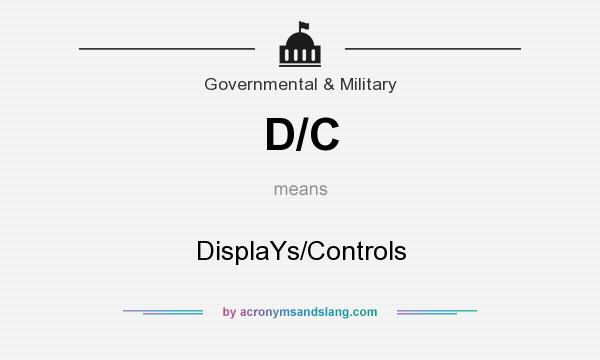 What does D/C mean? It stands for DisplaYs/Controls