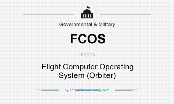 What does FCOS mean? It stands for Flight Computer Operating System (Orbiter)