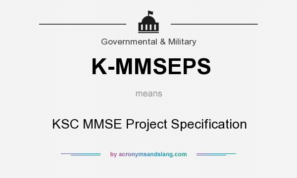 What does K-MMSEPS mean? It stands for KSC MMSE Project Specification